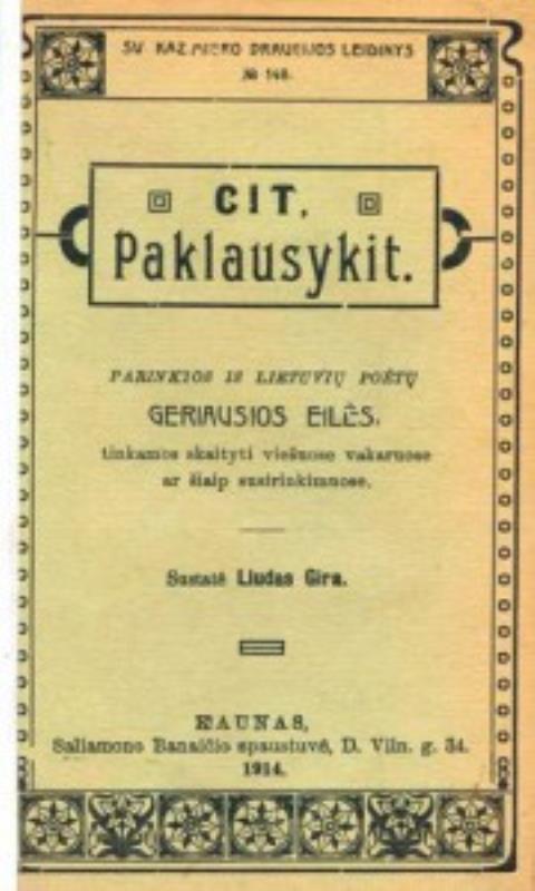 Cit ! Paklausykit ! Parinktos iš lietuvių poetų geriausios eilės, tinkamos skaityti viešuose vakaruose ir šiaip susirinkimuose / Sutaisė Liudas Gira